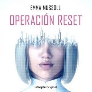 Operación Reset – Emma Mussoll [Narrado por Juan Miguel Díez, Lola Sans] [Audiolibro] [Español] 10/10