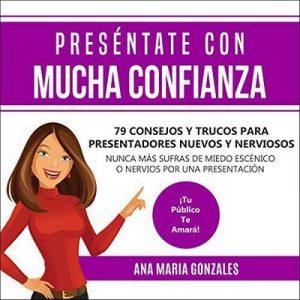 Preséntate Con Mucha Confianza – Ana Gonzales [Narrado por Mercy Barrera] [Audiolibro] [Español]