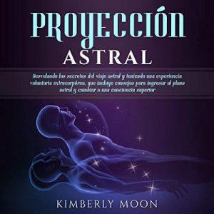 Proyección Astral – Kimberly Moon [Narrado por Ernesto Tissot] [Audiolibro] [Español]