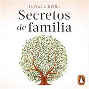 Secretos de familia – Ingala Robl [Narrado por Cony Madera] [Audiolibro] [Audiolibro]
