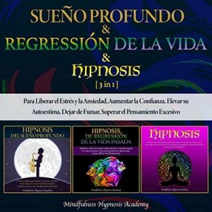 Sueño Profundo & Regresión De La Vida & Hipnosis – Mindfulness Hypnosis Academy [Narrado por Mauricio Brito] [Audiolibro] [Español]