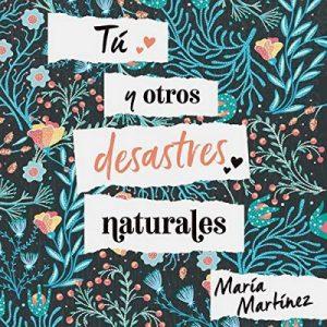 Tú y otros desastres naturales – María Martínez [Narrado por Nerea Alfonso Mercado] [Audiolibro] [Español]