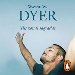 Tus zonas sagradas – Wayne W. Dyer [Narrado por Miguel Ángel Álvarez] [Audiolibro] [Español]