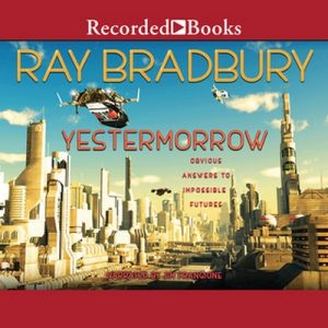 Yestermorrow – Ray Bradbury [Narrado por Jim Frangione] [Audiolibro] [English]