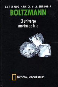 Boltzmann. La termodinámica y la entropía. El universo morirá de frío – Eduardo Arroyo Pérez [PDF]