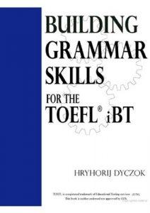 Building Grammar Skills for the Toefl iBT – Hryhorij Dyczok [PDF] [English]