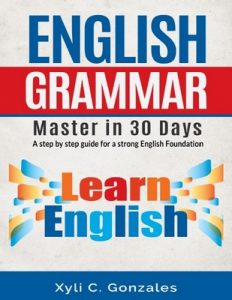 English Grammar Master in 30 Days: A step by step guide for a strong English foundation: A step by step guide for a strong English foundation – Xyli Gonzales [PDF] [English]