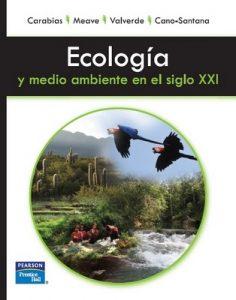 Ecología y medio ambiente en el siglo XXI – Julia Carabias, Jorge A. Meave, Teresa Valverde, Zenón Cano-Santana [PDF]
