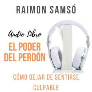 El Poder del Perdón – Raimon Samsó [Narrado por Javier Gauna Medrano] [Audiolibro] [Español]