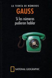 Gauss. La teoria de números. Si los números pudieran hablar – Antonio Rufián Linaza [PDF]