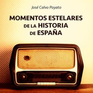 Momentos estelares de la historia de España – José Calvo Poyato [Narrado por Miguel Ángel Jenner] [Audiolibro] [Español]