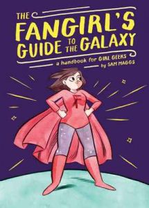 The Fangirl's Guide to the Galaxy: A Handbook for Girl Geeks – Sam Maggs [ePub & Kindle] [English]