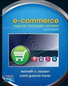 e-commerce, negocios, tecnología, sociedad – Kenneth C. Laudon, Carol Guercio Traver [PDF]