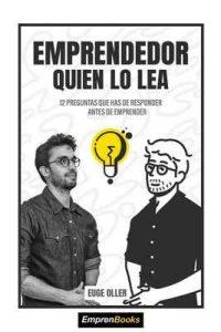 Emprendedor Quien lo lea: 12 preguntas que has de responder antes de emprender – Euge Oller [ePub & Kindle]