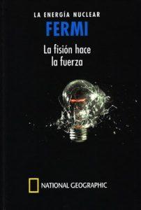 Fermi. La energía nuclear. La fisión hace la fuerza – Antonio Hernández-Fernández [PDF]