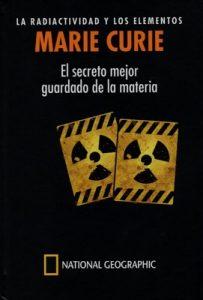 Marie Curie. La radiactividad y los elementos. El secreto mejor guardado de la materia – Adela Muñoz Páez [PDF]