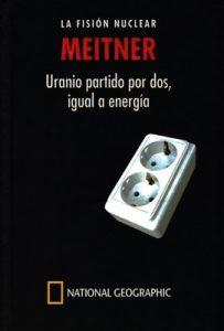 Meitner. La fisión nuclear. Uranio partido por dos, igual a energía – Roger Corcho-Orrit [PDF]