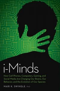 i-Minds: How Cell Phones, Computers, Gaming, and Social Media are Changing our Brains, our Behavior, and the Evolution of our Species – Mari K. Swingle [ePub & Kindle] [English]