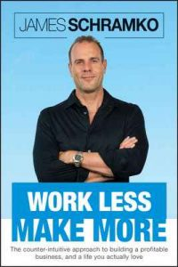 Work Less, Make More The Counter‑Intuitive Approach to Building – James Schramko, Kelly Exeter [ePub & Kindle] [English]