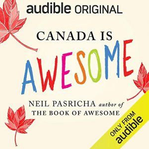 Canada Is Awesome, A Little Book About a Big Country – Neil Pasricha [Narrado por Neil Pasricha] [Audiolibro] [English]