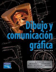Dibujo y Comunicación Gráfica [Tercera Edición] – Giesecke Mitchell, Spencer Hill, Dygdon, Novar Lockhart [PDF]