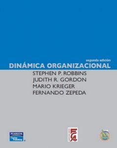 Dinámica Organizacional [Segunda Edición] – Stephen P. Robbins, Judith R. Gordon, Mario Krieger, Fernando Zepeda [PDF]