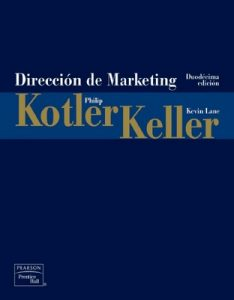 Dirección de Marketing [Duodécima edición] – Philip Kotler, Kevin Lane Keller [PDF]