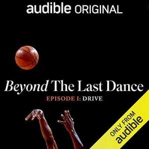 Beyond The Last Dance, Episode I: Drive – NBA Entertainment Pushkin Industries Audible Originals [Narrado por J.A. Adande, B.J. Armstrong] [Audiolibro] [English]