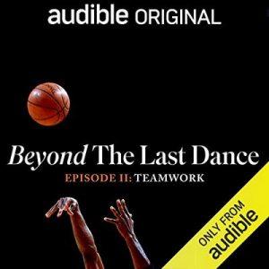 Beyond The Last Dance, Episode II: Teamwork – NBA Entertainment Pushkin Industries Audible Originals [Narrado por J.A. Adande, B.J. Armstrong] [Audiolibro] [English]