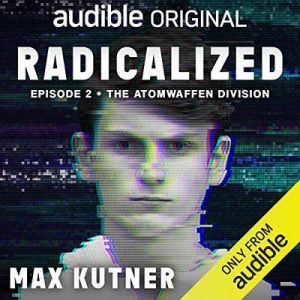 Radicalized, Episode 2: The Atomwaffen Division – Max Kutner [Narrado por Max Kutner] [Audiolibro] [English]