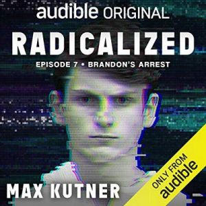 Radicalized, Episode 7: Brandon's Arrest – Max Kutner [Narrado por Max Kutner] [Audiolibro] [English]