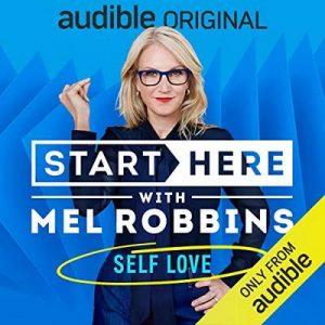 Start Here, Episode 13: Self Love – Mel Robbins [Narrado por Mel Robbins] [Audiolibro] [English]