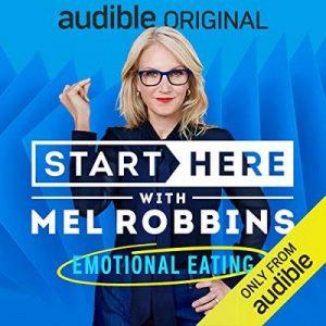 Start Here, Episode 9: Emotional Eating – Mel Robbins [Narrado por Mel Robbins] [Audiolibro] [English]
