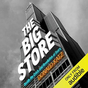 The Big Store, Inside the Crisis and Revolution at Sears – Donald Katz [Narrado por Brian Sutherland, Donald Katz] [Audiolibro] [English]