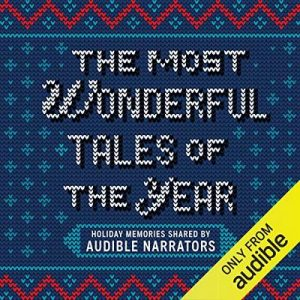 The Most Wonderful Tales of the Year, Holiday Memories Written and Performed by Our Favorite Narrators – Audible Narrators [Narrado por Jonathan Davis, Kate Reading, Michael Kramer] [Audiolibro] [English]