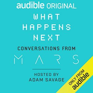 What Happens Next? Conversations from MARS – Adam Savage [Narrado por Adam Savage] [Audiolibro] [English]