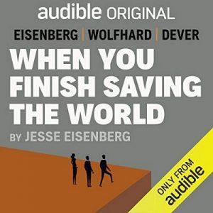 When You Finish Saving the World – Jesse Eisenberg [Narrado por Kaitlyn Dever, Jesse Eisenberg, Finn Wolfhard] [Audiolibro] [English]