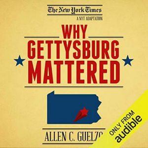 Why Gettysburg Mattered: 150 Years Later (Bonus Material: The Gettysburg Address) – Allen C. Guelzo [Narrado por Mark Boyett, Kevin Pariseau] [Audiolibro] [English]