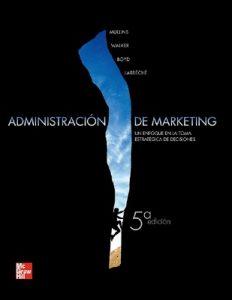 Administración de Marketing [5a Edición] – John W. Mullins, Orville C. Walker Jr. Harper W. Boyd Jr. Jean-Claude Larréché [PDF]