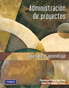 Administración de Proyectos, Guía para el aprendizaje – Francisco Rivera Martínez, Gisel Hernández Chávez [PDF]