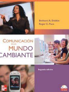 Comunicación en un Mundo Cambiante [Segunda Edición] – Bethami A. Dobkin, Roger C. Pace [PDF]