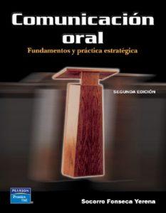 Comunicación oral, Fundamentos y práctica estratégica [Segunda Edición] – Socorro Fonseca Yerena [PDF]