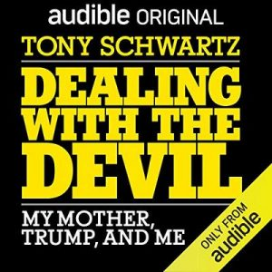 Dealing with the Devil, My Mother, Trump, and Me – Tony Schwartz [Narrado por Tony Schwartz] [Audiolibro] [English]