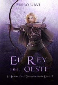 El Rey del Oeste (El Sendero del Guardabosques, Libro 7) – Pedro Urvi, Sarima [ePub & Kindle]