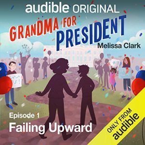 Grandma for President, Episode 1 Failing Upward – Melissa Clark [Narrado por Melissa Clark] [Audiolibro] [English]