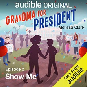 Grandma for President, Episode 2 Show Me – Melissa Clark [Narrado por Mel Brooks, David DeLuise, Susanne Blakeslee, Tucker Chandler, Danielle Nicolet] [Audiolibro] [English]