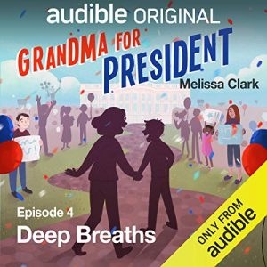 Grandma for President, Episode 4 Deep Breaths – Melissa Clark [Narrado por Mel Brooks, David DeLuise, Susanne Blakeslee, Tucker Chandler, Danielle Nicolet] [Audiolibro] [English]