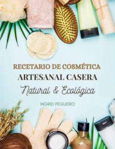 Recetario de Cosmética Artesanal Casera Natural & Ecológica – Ingrid Peguero [ePub & Kindle]