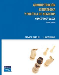 Administración Estratégica y Política de Negocios, Conceptos y Casos [Décima Edición] – Thomas L. Wheelen, J. David Hunger [PDF]