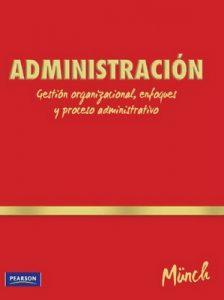 Administración, Gestión organizacional, enfoques y proceso administrativo – Lourdes Münch [PDF]